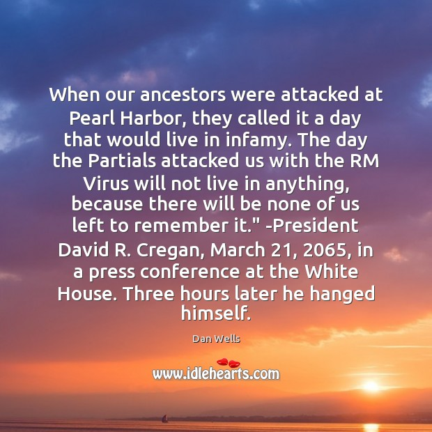 When our ancestors were attacked at Pearl Harbor, they called it a Dan Wells Picture Quote