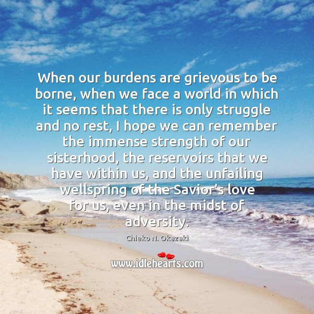 When our burdens are grievous to be borne, when we face a Image