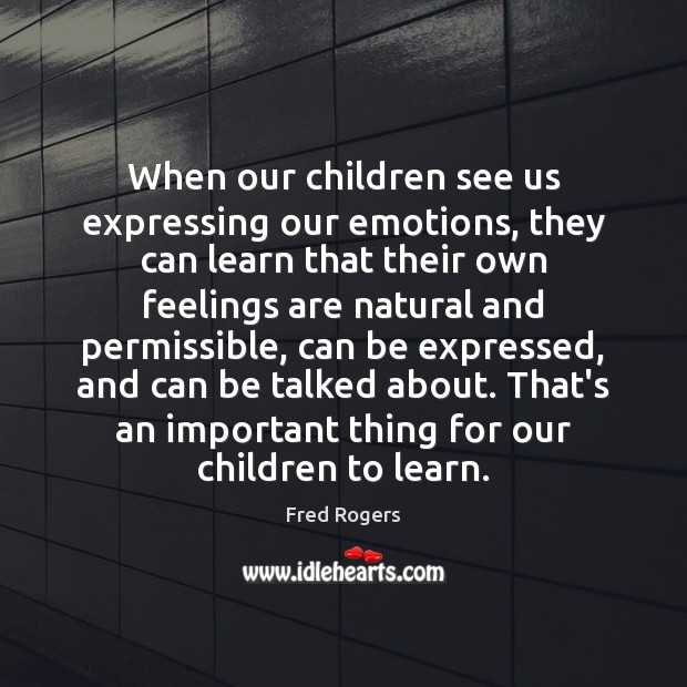 Image, When our children see us expressing our emotions, they can learn that