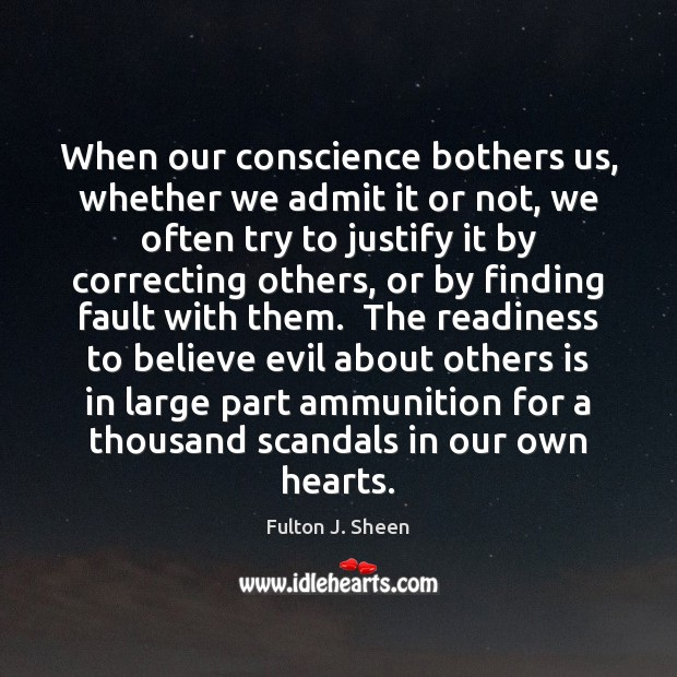 When our conscience bothers us, whether we admit it or not, we Fulton J. Sheen Picture Quote