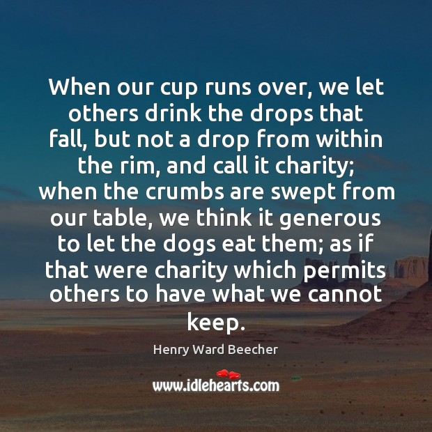 When our cup runs over, we let others drink the drops that Image