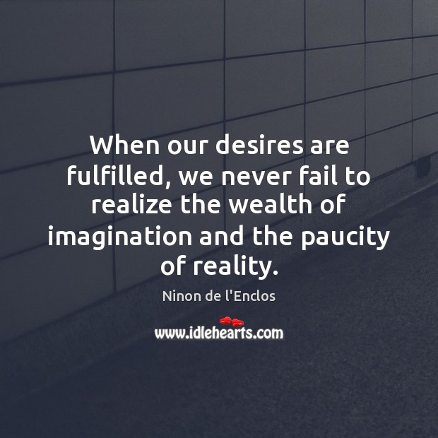 When our desires are fulfilled, we never fail to realize the wealth Image