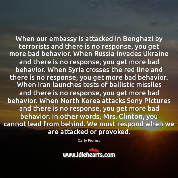 When our embassy is attacked in Benghazi by terrorists and there is Behavior Quotes Image