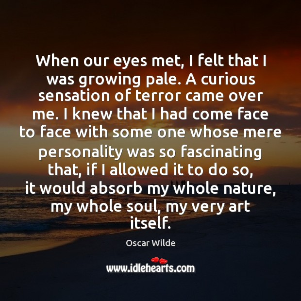 Image, When our eyes met, I felt that I was growing pale. A