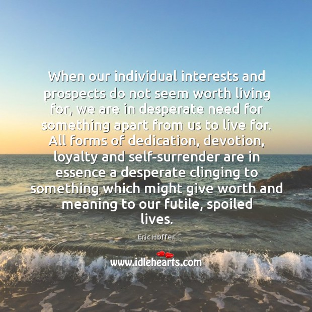 When our individual interests and prospects do not seem worth living for, Image