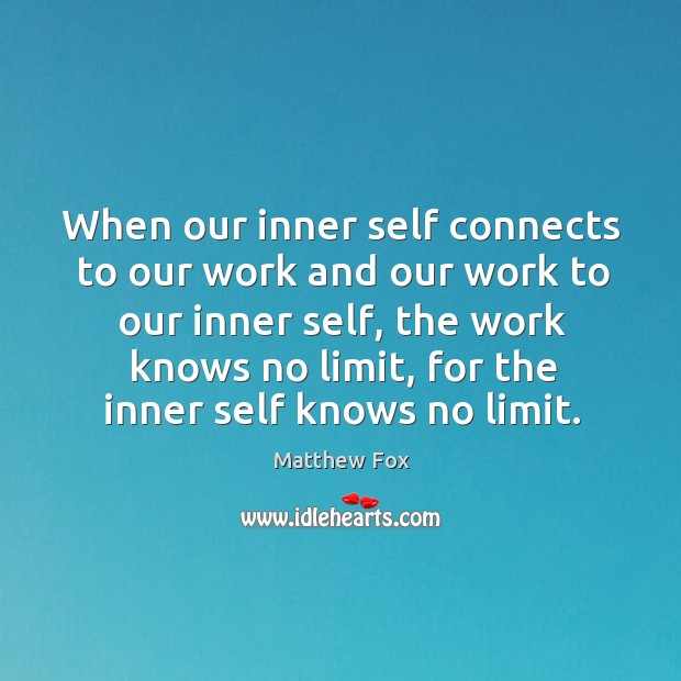 When our inner self connects to our work and our work to Matthew Fox Picture Quote