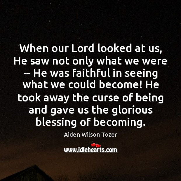 When our Lord looked at us, He saw not only what we Aiden Wilson Tozer Picture Quote