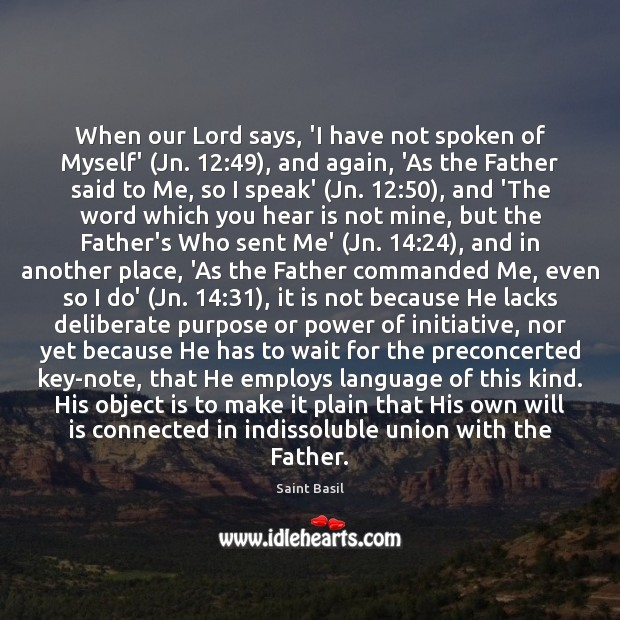 Image, When our Lord says, 'I have not spoken of Myself' (Jn. 12:49), and