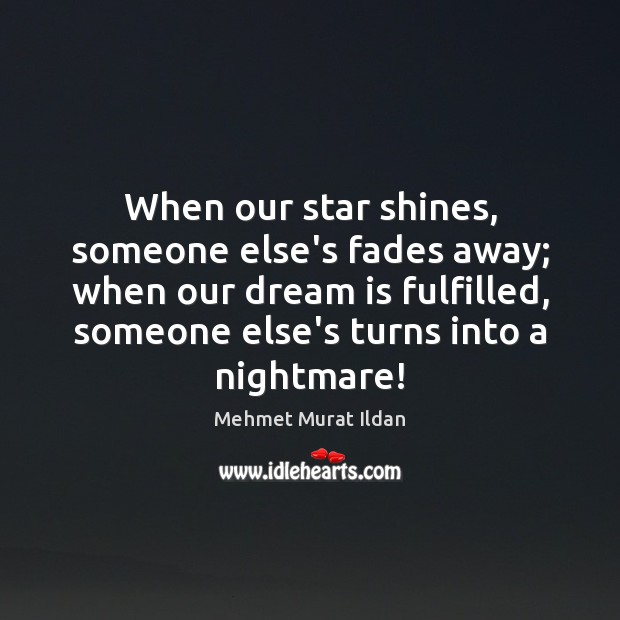 Image, When our star shines, someone else's fades away; when our dream is