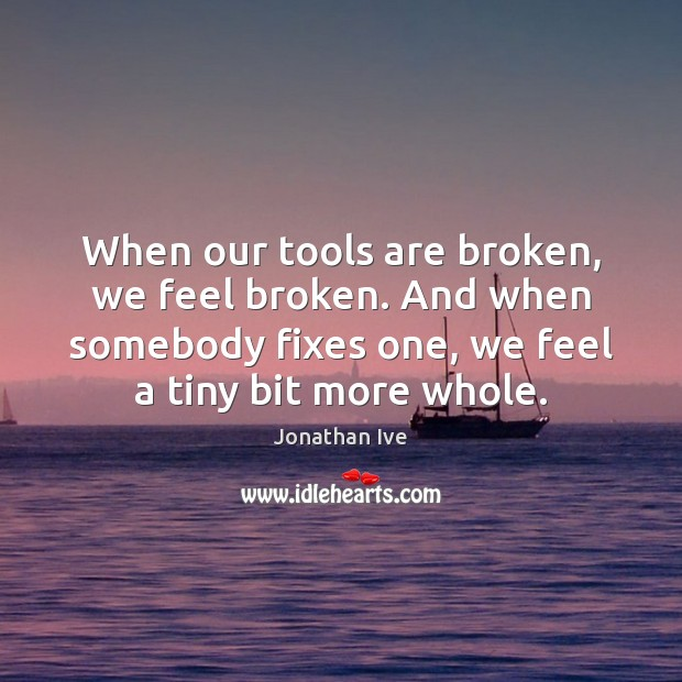 When our tools are broken, we feel broken. And when somebody fixes Image