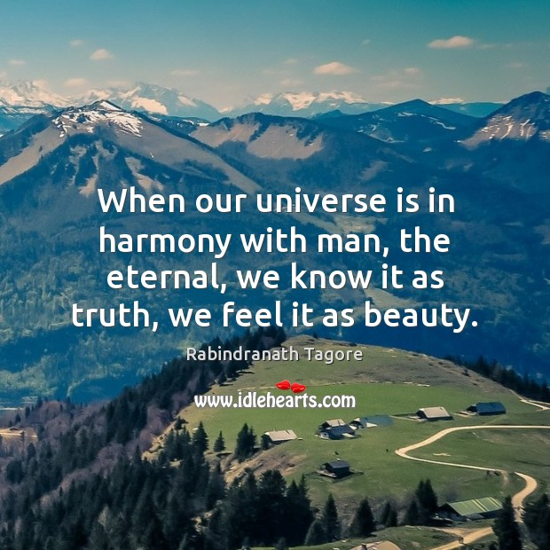 Image, When our universe is in harmony with man, the eternal, we know
