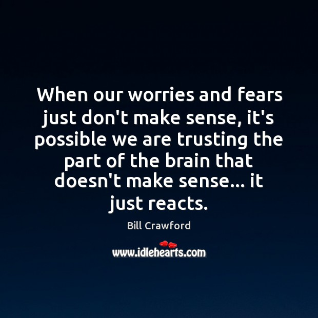 Image, When our worries and fears just don't make sense, it's possible we
