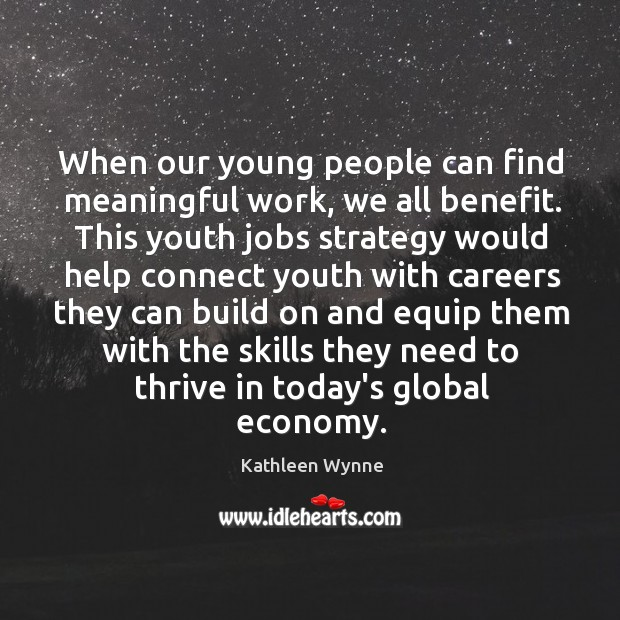 When our young people can find meaningful work, we all benefit. This Image