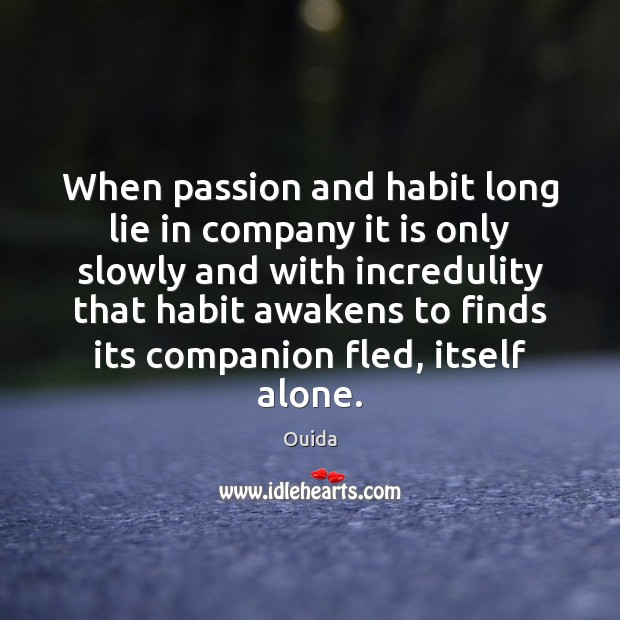 When passion and habit long lie in company it is only slowly Ouida Picture Quote