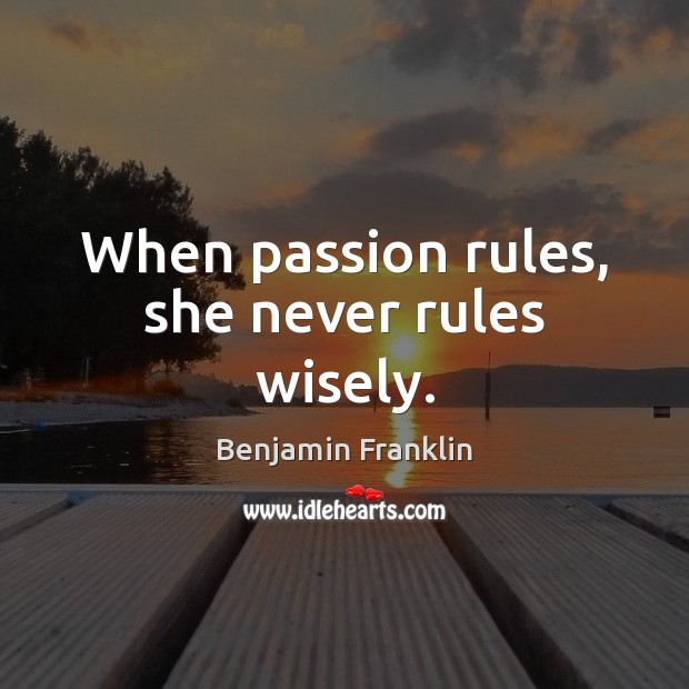 Image, When passion rules, she never rules wisely.