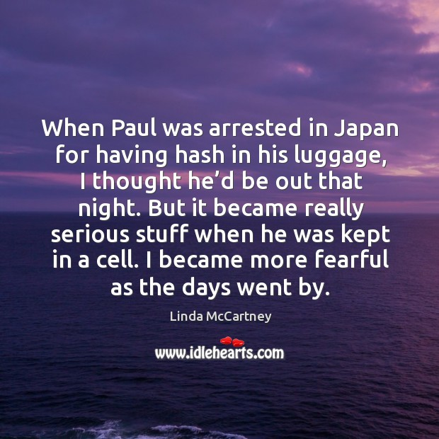 When paul was arrested in japan for having hash in his luggage, I thought he'd be out that night. Image