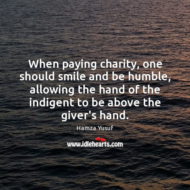 Image, When paying charity, one should smile and be humble, allowing the hand