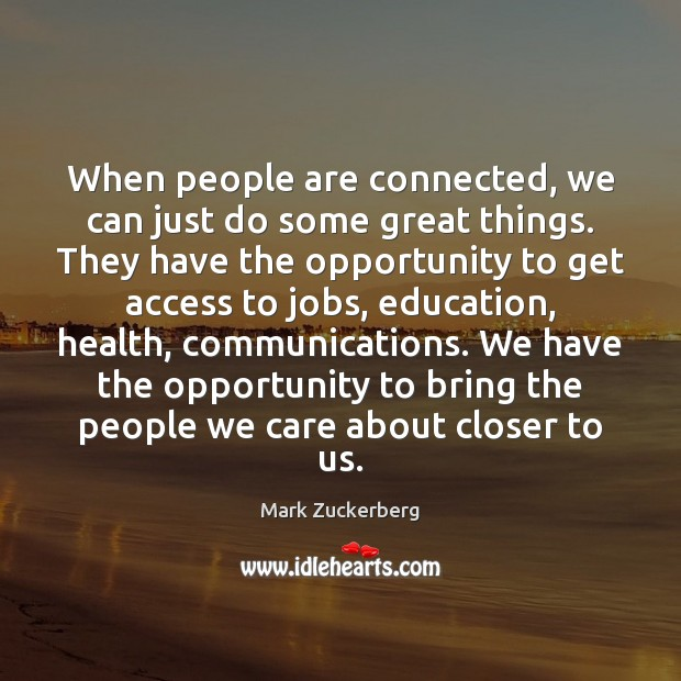 When people are connected, we can just do some great things. They Mark Zuckerberg Picture Quote