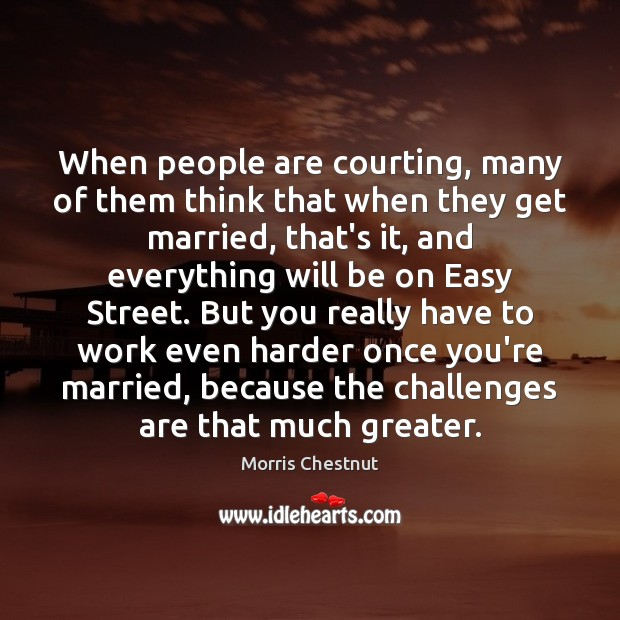 When people are courting, many of them think that when they get Morris Chestnut Picture Quote
