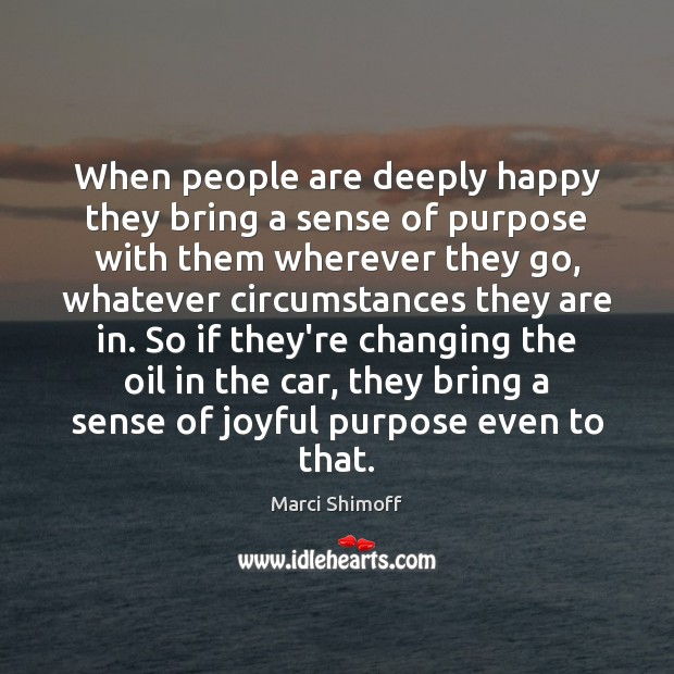 Image, When people are deeply happy they bring a sense of purpose with