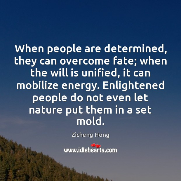 When people are determined, they can overcome fate; when the will is Zicheng Hong Picture Quote