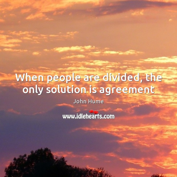 When people are divided, the only solution is agreement Solution Quotes Image