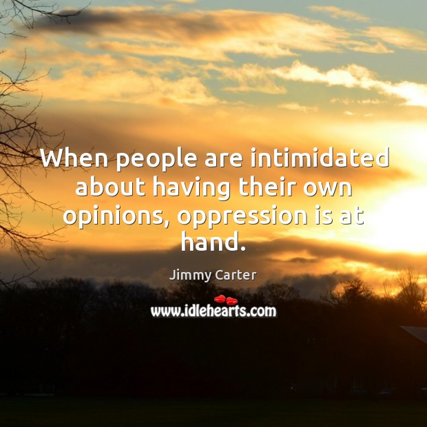 Image, When people are intimidated about having their own opinions, oppression is at hand.