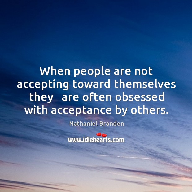 Image, When people are not accepting toward themselves they   are often obsessed with