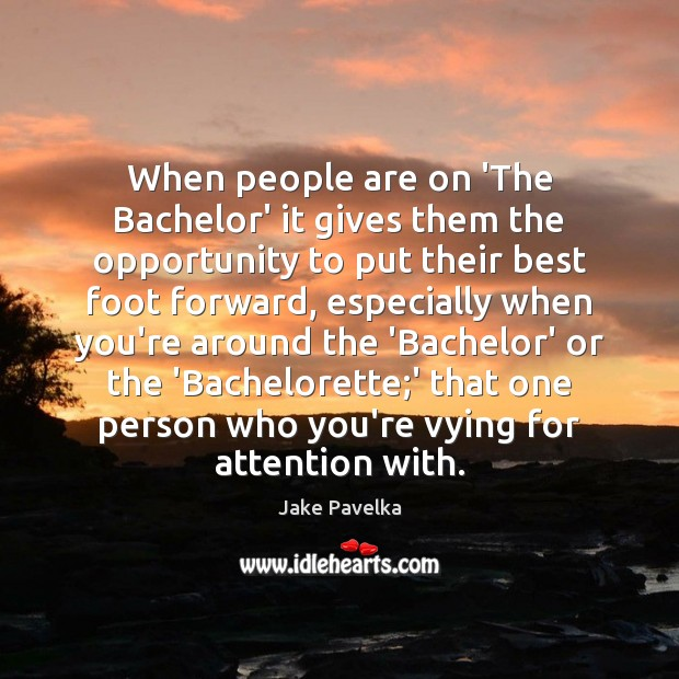 When people are on 'The Bachelor' it gives them the opportunity to Opportunity Quotes Image
