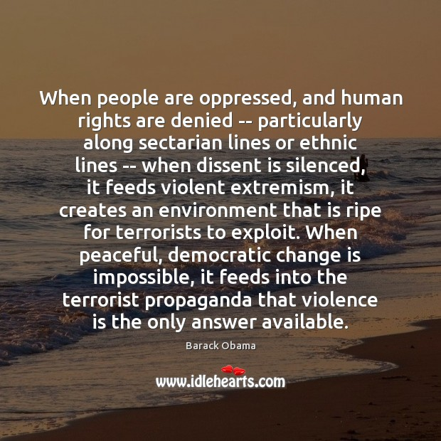 When people are oppressed, and human rights are denied — particularly along Change Quotes Image
