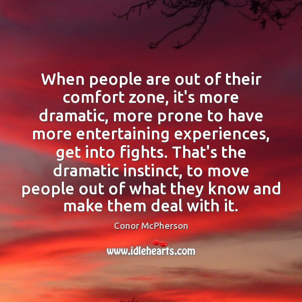 When people are out of their comfort zone, it's more dramatic, more Image