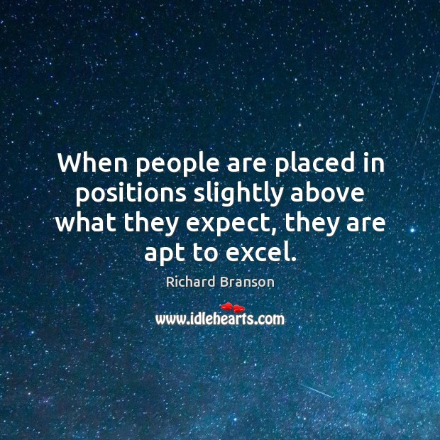 When people are placed in positions slightly above what they expect, they Image