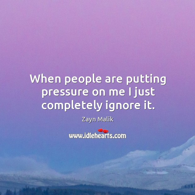 When people are putting pressure on me I just completely ignore it. Image