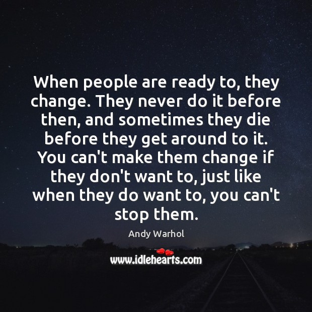 Image, When people are ready to, they change. They never do it before