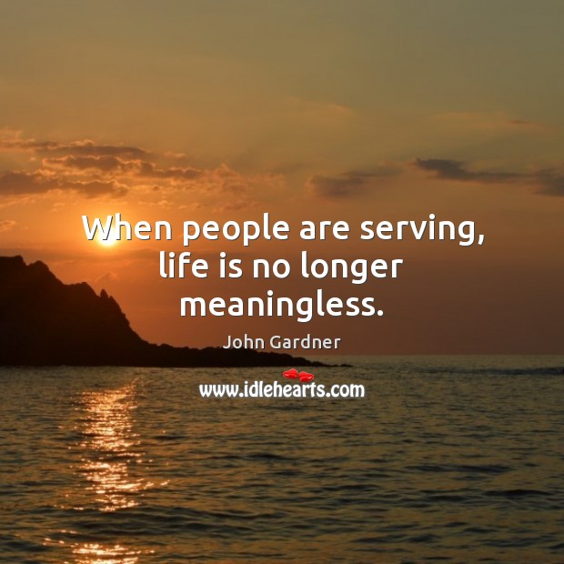 When people are serving, life is no longer meaningless. Image