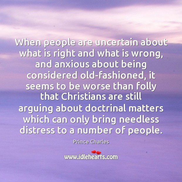When people are uncertain about what is right and what is wrong, Prince Charles Picture Quote
