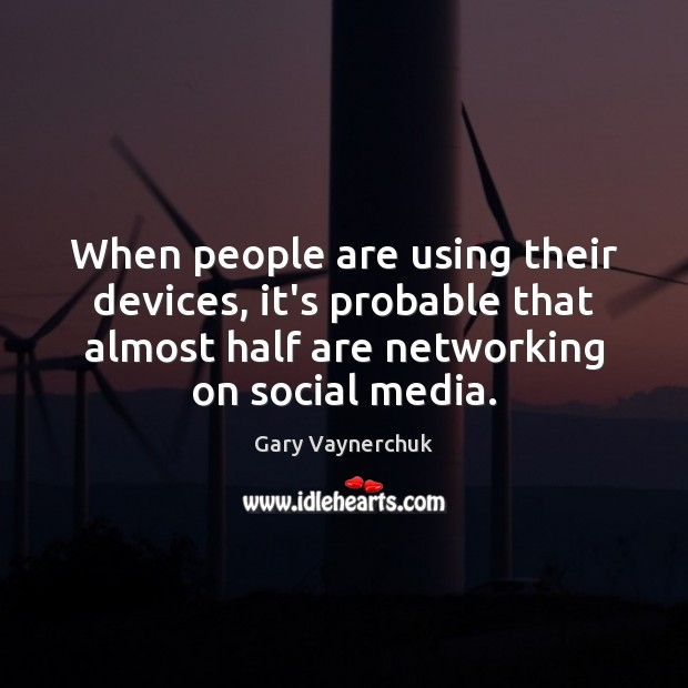 When people are using their devices, it's probable that almost half are Social Media Quotes Image