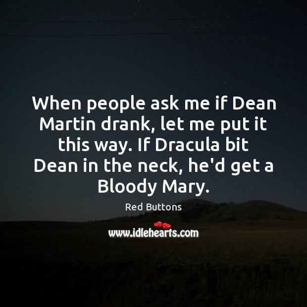 When people ask me if Dean Martin drank, let me put it Red Buttons Picture Quote
