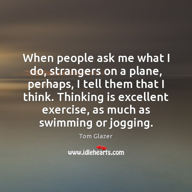 When people ask me what I do, strangers on a plane, perhaps, Image