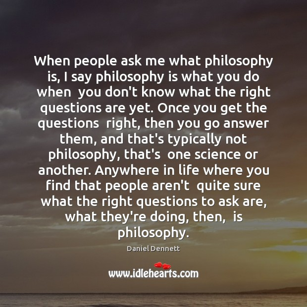 Image, When people ask me what philosophy is, I say philosophy is what
