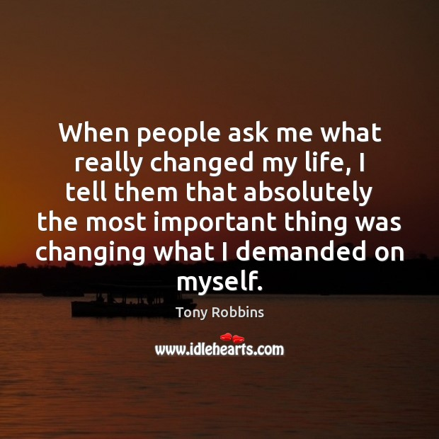When people ask me what really changed my life, I tell them Tony Robbins Picture Quote