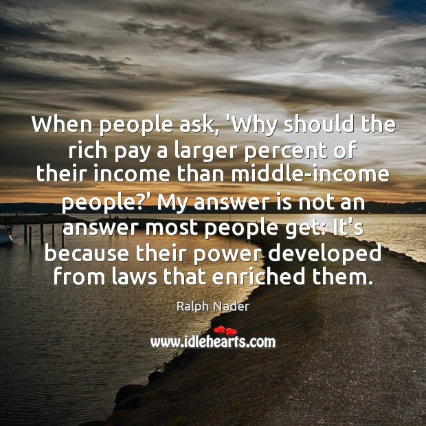 When people ask, 'Why should the rich pay a larger percent of Image