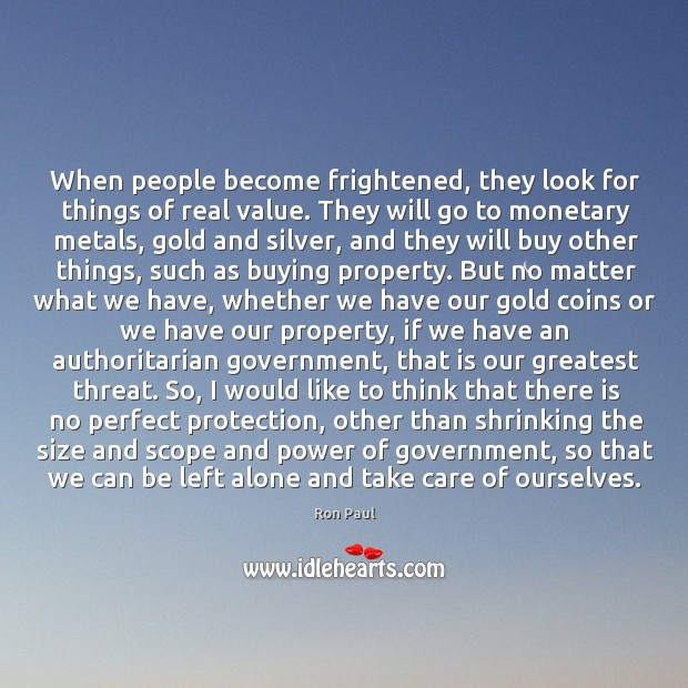 When people become frightened, they look for things of real value. They Image