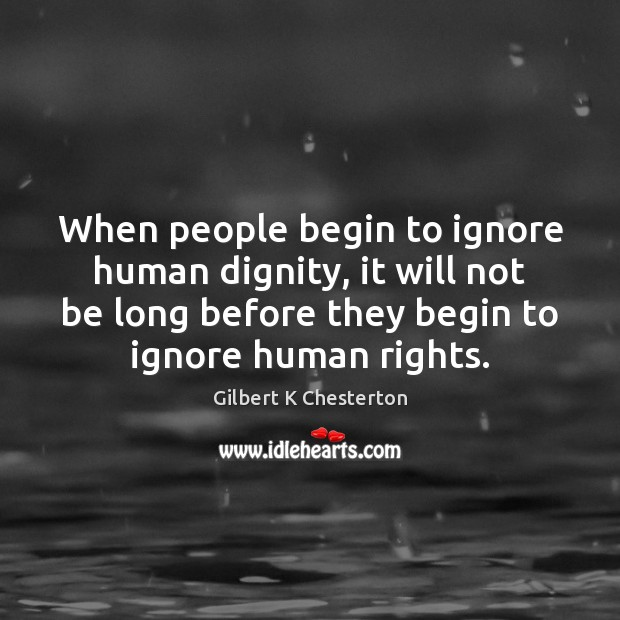 When people begin to ignore human dignity, it will not be long Image