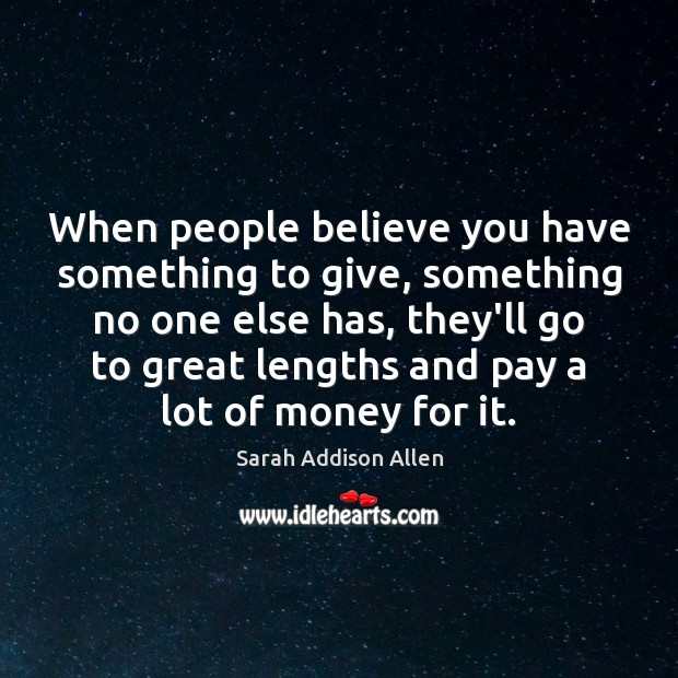 Image, When people believe you have something to give, something no one else