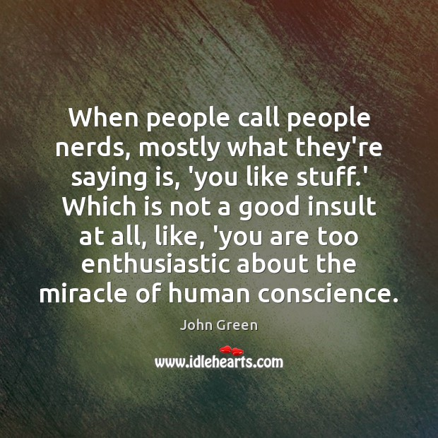 When people call people nerds, mostly what they're saying is, 'you like Image