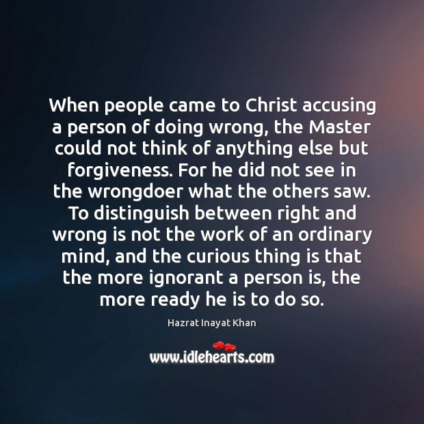 When people came to Christ accusing a person of doing wrong, the Hazrat Inayat Khan Picture Quote