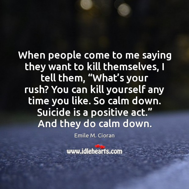 When people come to me saying they want to kill themselves, I Image