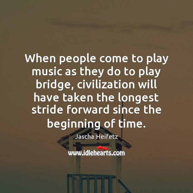 Image, When people come to play music as they do to play bridge,