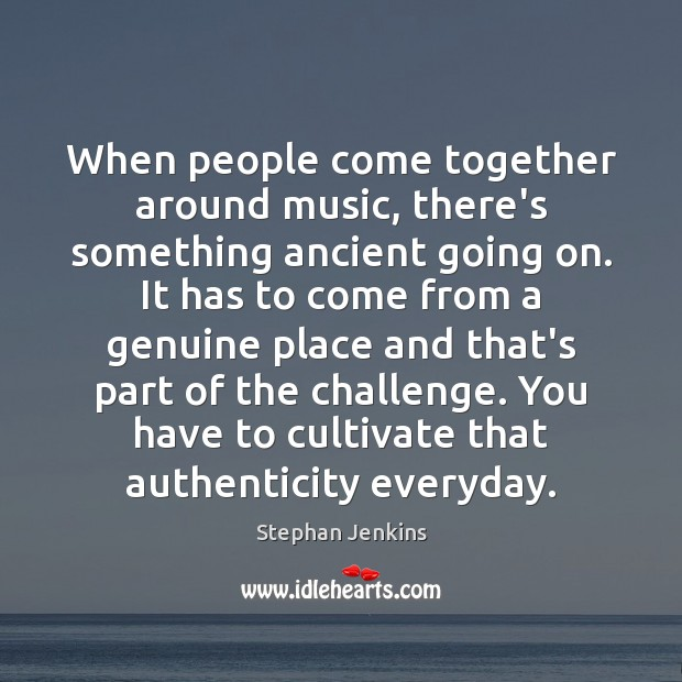 When people come together around music, there's something ancient going on. It Stephan Jenkins Picture Quote